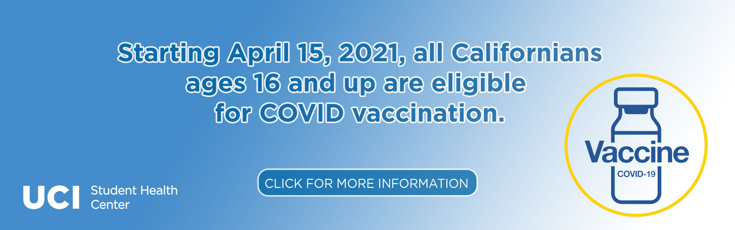 Starting April 15, 2021, All Californians  ages 16 and up are eligible  for COVID vaccination.