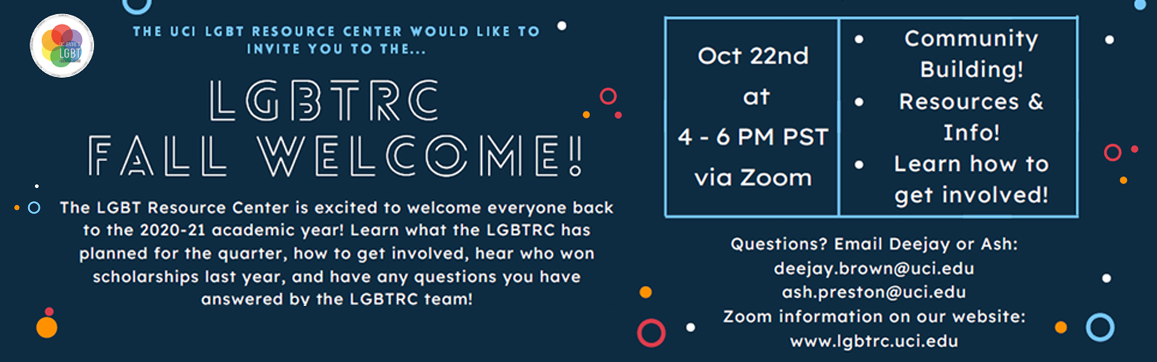 The UCI LGBT resource center would like to invite you to the ... lgbtrc fall welcome!  The LGBT Resource Center is excited to welcome everyone back to the 2020-21 academic year! Learn what the LGBTRC has planned for the quarter, hot to get involved, hear