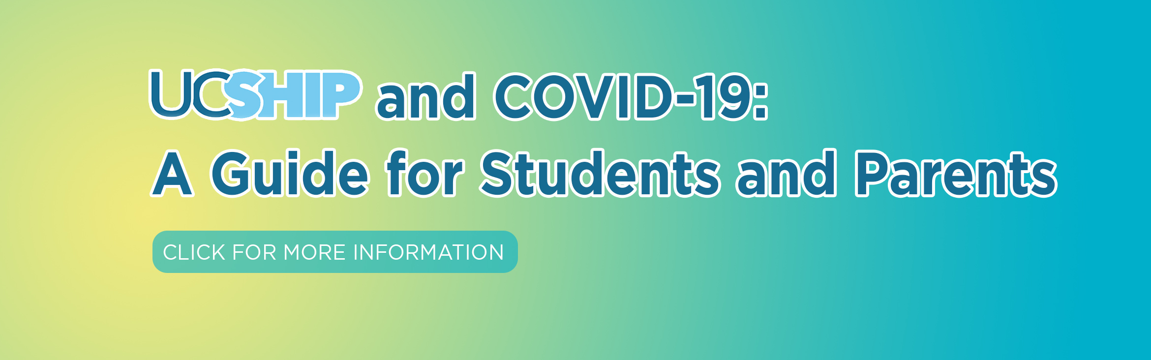 UCSHIP and COVID-19:  A Guide for Students and Parents, click for more information