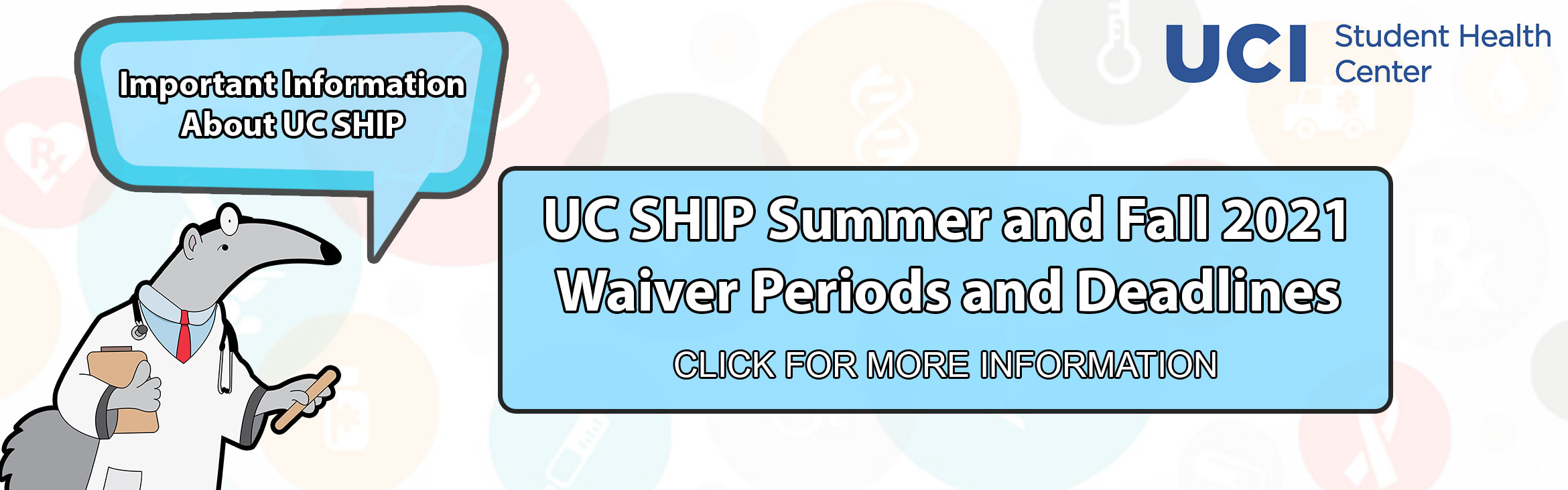 Important Information About UC SHIP, UC SHIP Summer and Fall 2021  Waiver Periods and Deadlines. Click for more information