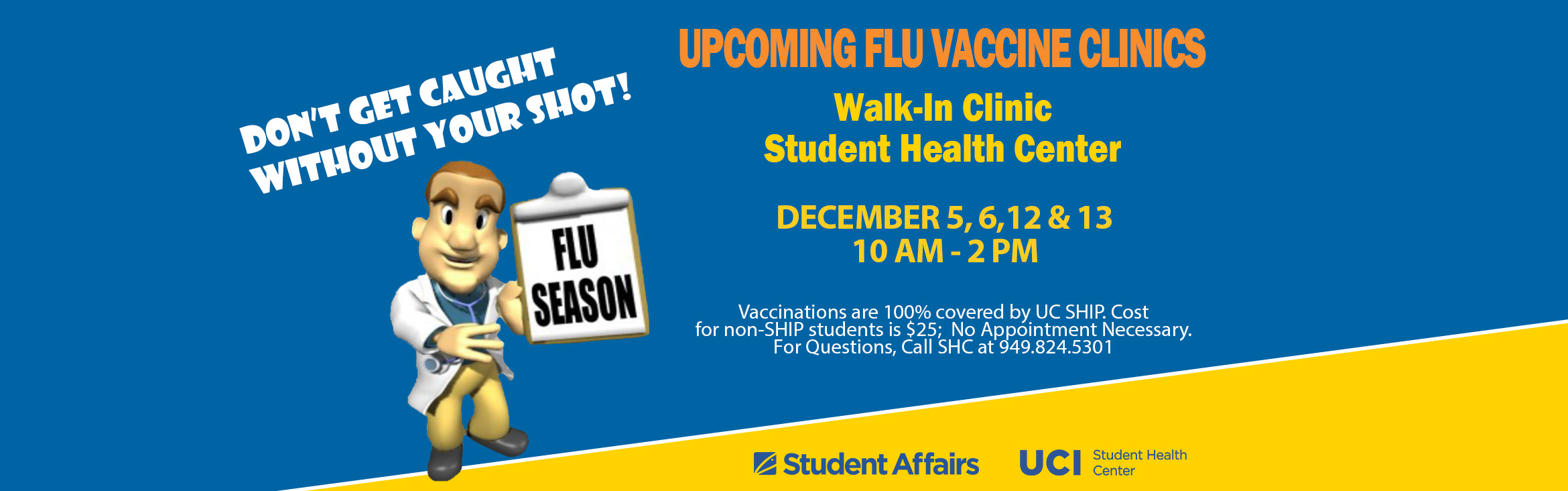 Don't Get Caught Without Your Shot! Upcoming Flu Vaccine Clinics, Walk-in Clinic Student Health Center, December 5,6,12 &13, 10 AM - 2 Pm