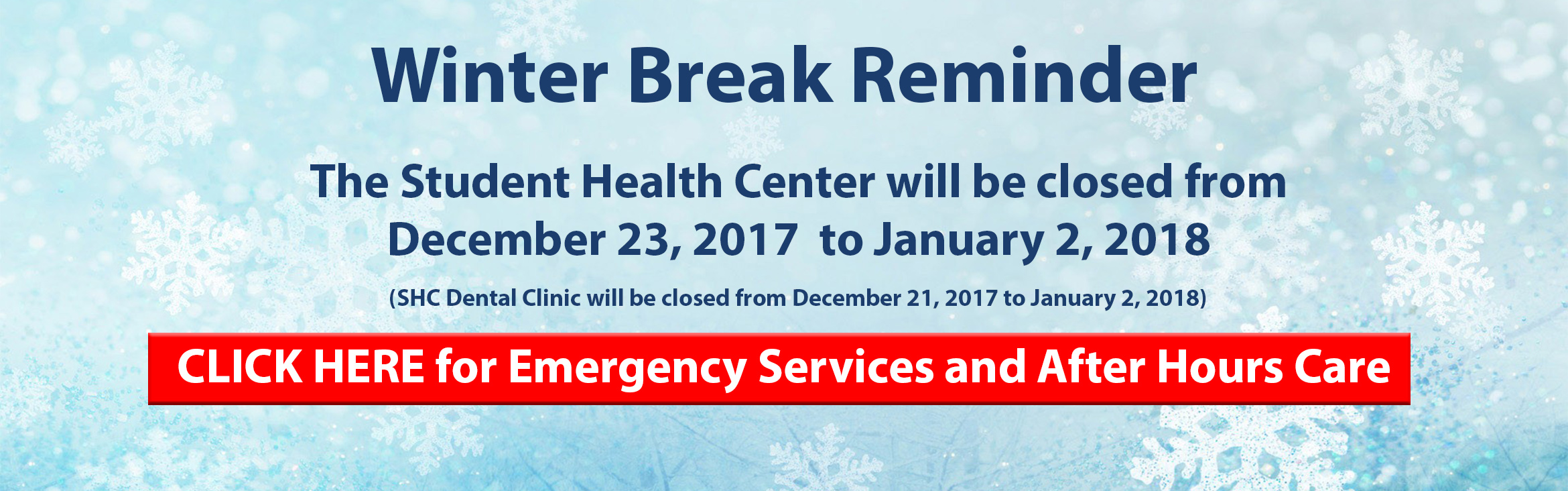 Winter Break Reminder - The Student Health Center will be closed from December 23, 2017 to January 2, 2018. The SHC Dental Clinic will be closed from December 21, 2017 to January 2, 2018